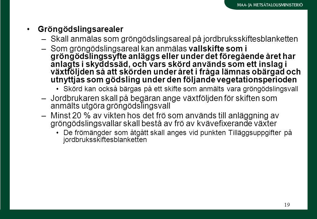 19 Gröngödslingsarealer –Skall anmälas som gröngödslingsareal på jordbruksskiftesblanketten –Som gröngödslingsareal kan anmälas vallskifte som i gröng