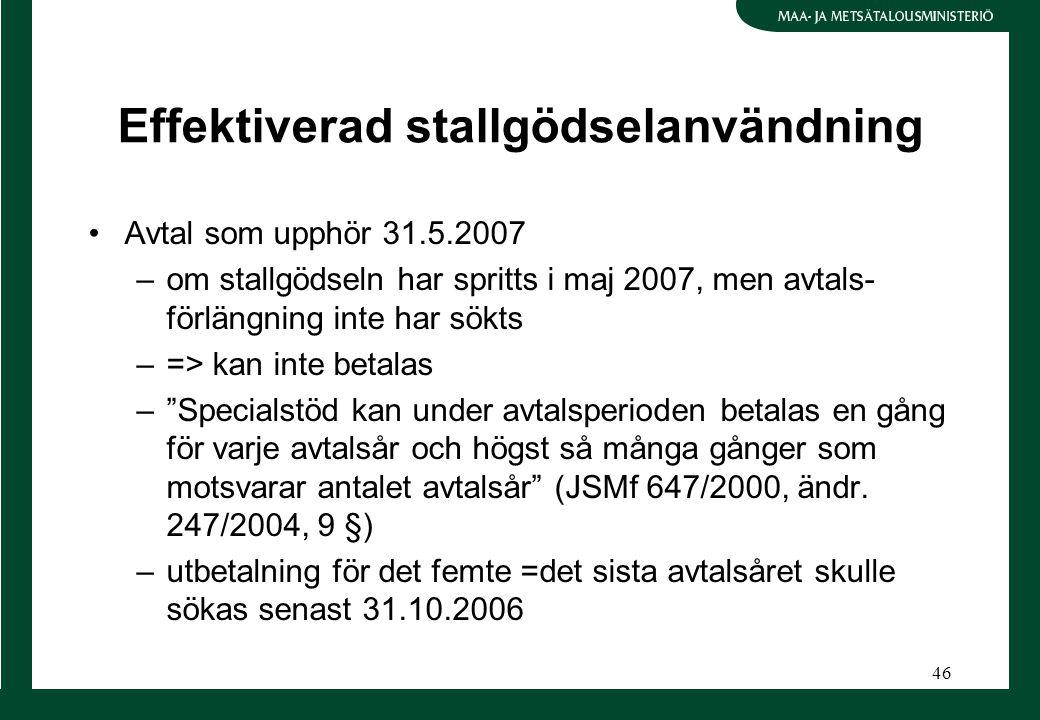 46 Effektiverad stallgödselanvändning Avtal som upphör 31.5.2007 –om stallgödseln har spritts i maj 2007, men avtals- förlängning inte har sökts –=> k