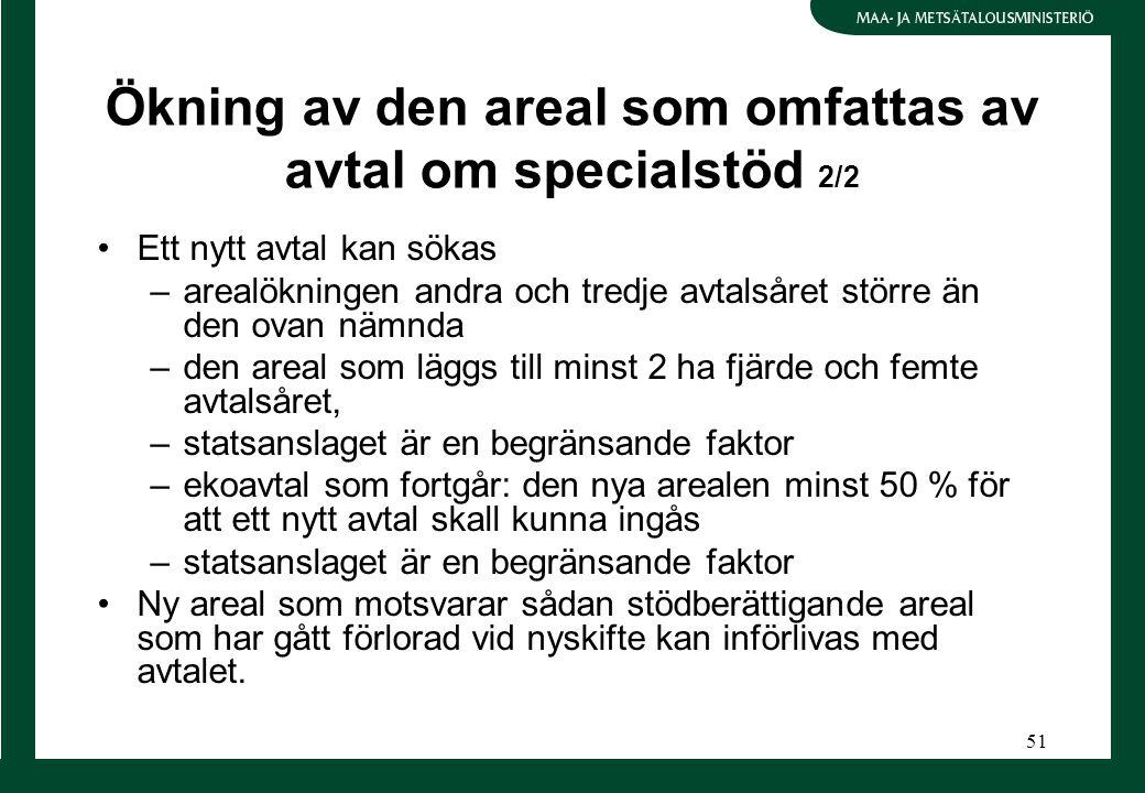 51 Ökning av den areal som omfattas av avtal om specialstöd 2/2 Ett nytt avtal kan sökas –arealökningen andra och tredje avtalsåret större än den ovan