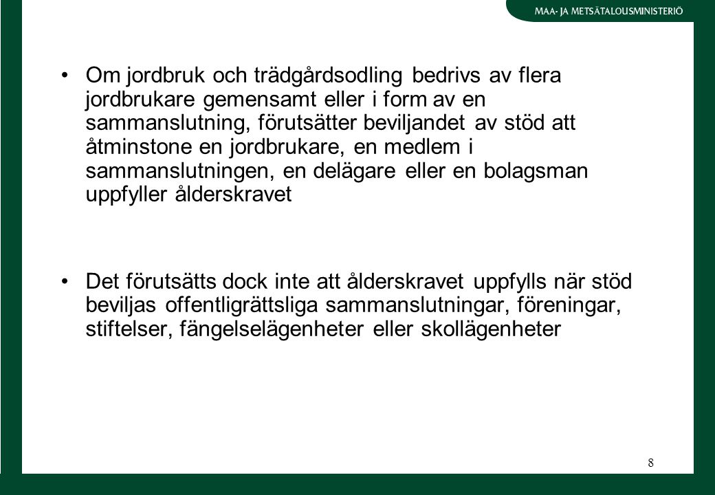8 Om jordbruk och trädgårdsodling bedrivs av flera jordbrukare gemensamt eller i form av en sammanslutning, förutsätter beviljandet av stöd att åtmins