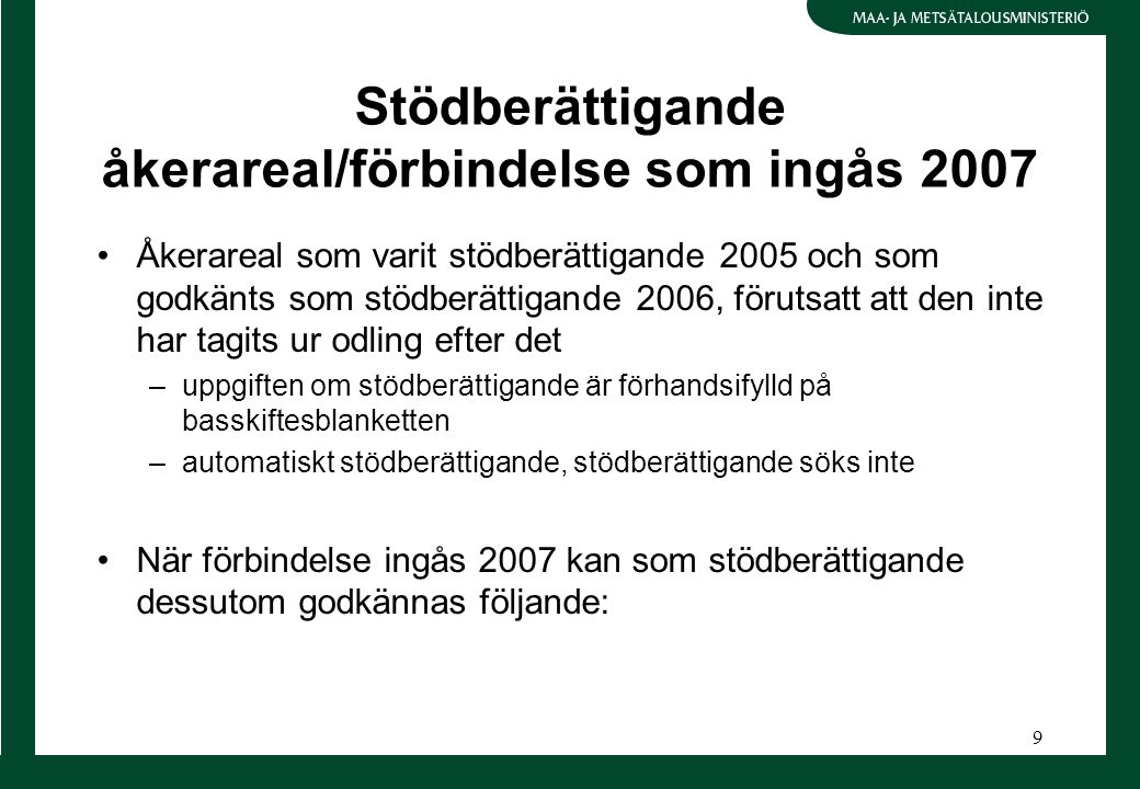 9 Stödberättigande åkerareal/förbindelse som ingås 2007 Åkerareal som varit stödberättigande 2005 och som godkänts som stödberättigande 2006, förutsat