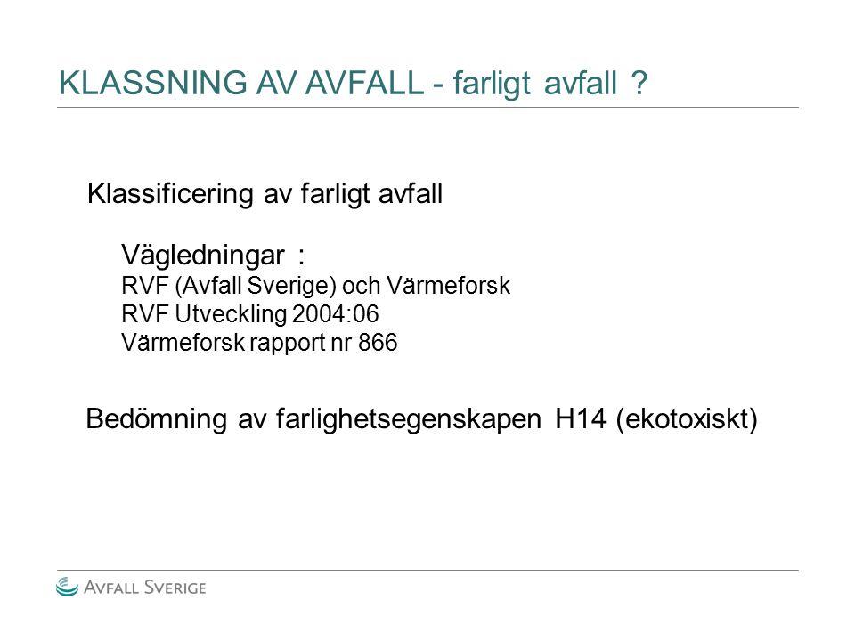 KLASSNING AV AVFALL - farligt avfall ? Klassificering av farligt avfall Vägledningar : RVF (Avfall Sverige) och Värmeforsk RVF Utveckling 2004:06 Värm