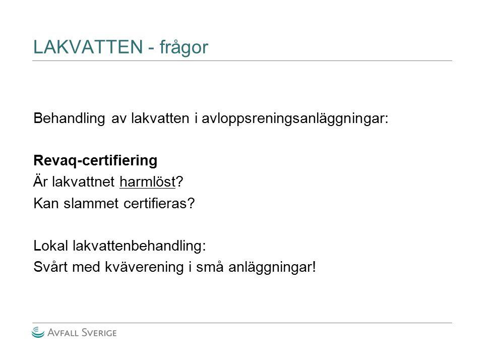 LAKVATTEN - frågor Behandling av lakvatten i avloppsreningsanläggningar: Revaq-certifiering Är lakvattnet harmlöst? Kan slammet certifieras? Lokal lak