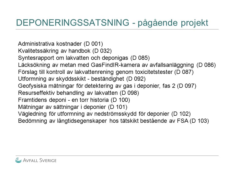 DEPONERINGSSATSNING - pågående projekt Administrativa kostnader (D 001) Kvalitetssäkring av handbok (D 032) Syntesrapport om lakvatten och deponigas (