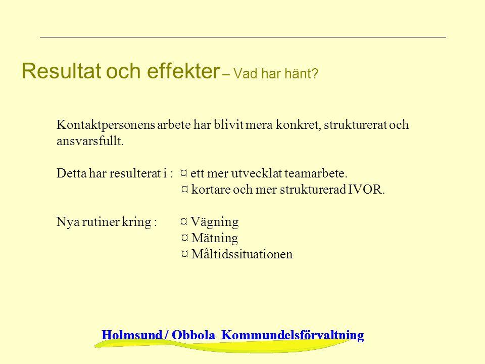 Holmsund / Obbola Kommundelsförvaltning Resultat och effekter – Vad har hänt? Kontaktpersonens arbete har blivit mera konkret, strukturerat och ansvar