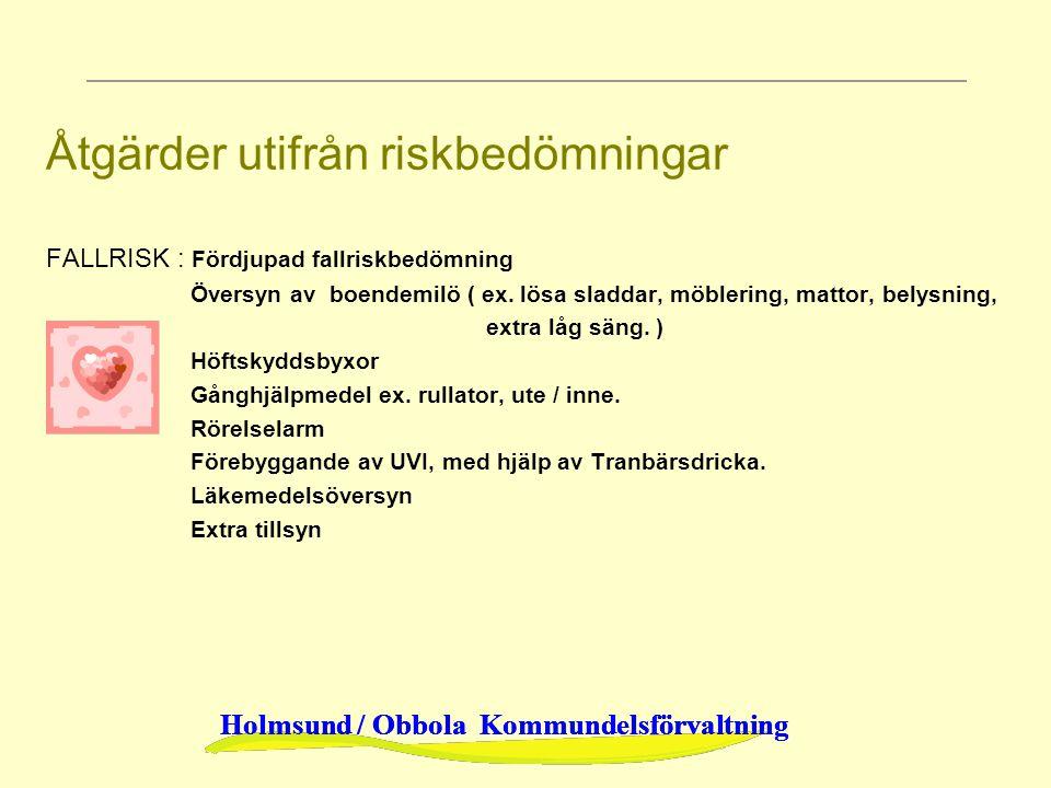 Holmsund / Obbola Kommundelsförvaltning Åtgärder utifrån riskbedömningar FALLRISK : Fördjupad fallriskbedömning Översyn av boendemilö ( ex. lösa sladd