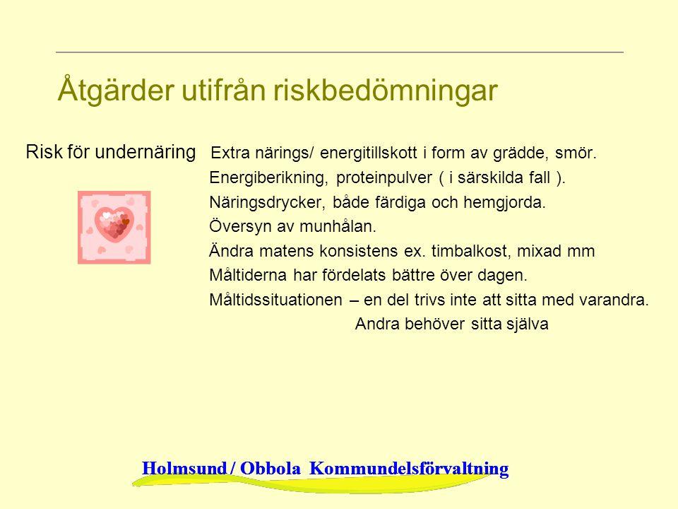 Holmsund / Obbola Kommundelsförvaltning Åtgärder utifrån riskbedömningar Risk för undernäring Extra närings/ energitillskott i form av grädde, smör. E