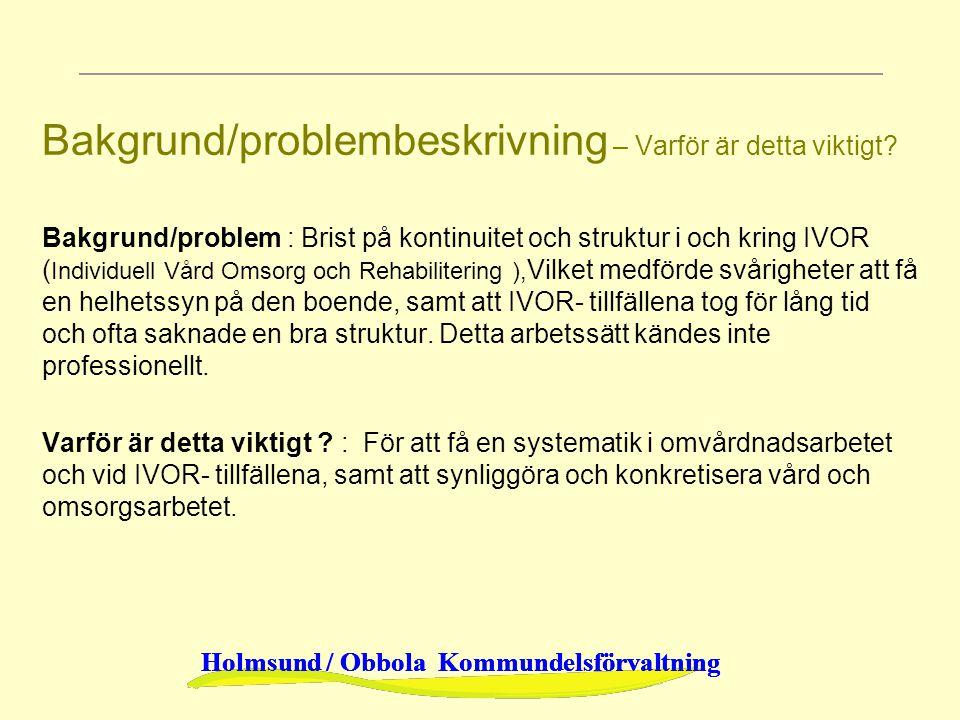 Holmsund / Obbola Kommundelsförvaltning Bakgrund/problembeskrivning – Varför är detta viktigt? Bakgrund/problem : Brist på kontinuitet och struktur i