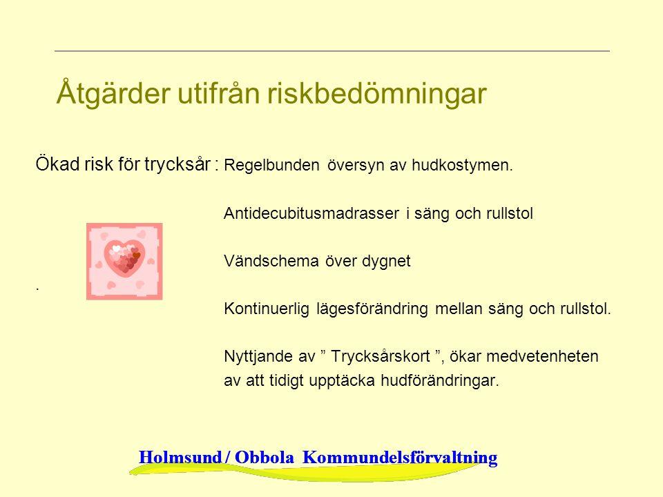 Holmsund / Obbola Kommundelsförvaltning Åtgärder utifrån riskbedömningar Ökad risk för trycksår : Regelbunden översyn av hudkostymen. Antidecubitusmad