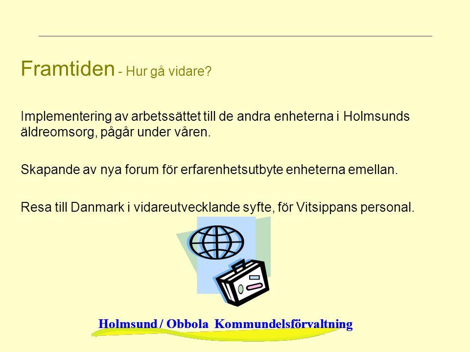 Holmsund / Obbola Kommundelsförvaltning Framtiden - Hur gå vidare? Implementering av arbetssättet till de andra enheterna i Holmsunds äldreomsorg, påg