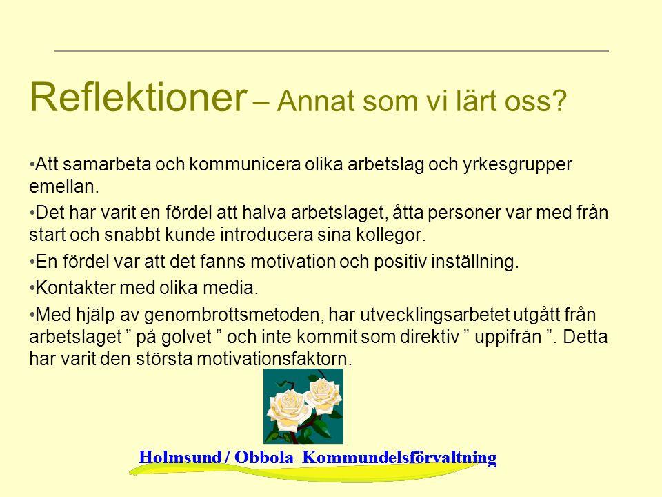 Holmsund / Obbola Kommundelsförvaltning Reflektioner – Annat som vi lärt oss? Att samarbeta och kommunicera olika arbetslag och yrkesgrupper emellan.