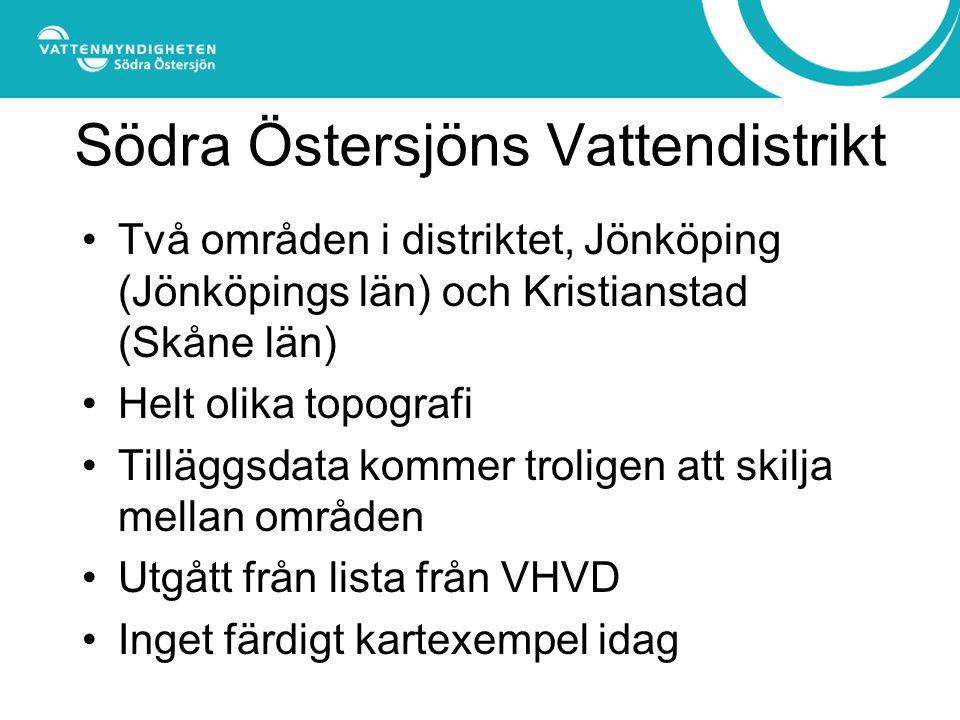 Södra Östersjöns Vattendistrikt Två områden i distriktet, Jönköping (Jönköpings län) och Kristianstad (Skåne län) Helt olika topografi Tilläggsdata kommer troligen att skilja mellan områden Utgått från lista från VHVD Inget färdigt kartexempel idag