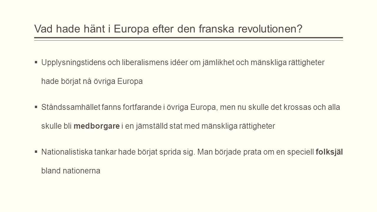Vad hade hänt i Europa efter den franska revolutionen?  Upplysningstidens och liberalismens idéer om jämlikhet och mänskliga rättigheter hade börjat