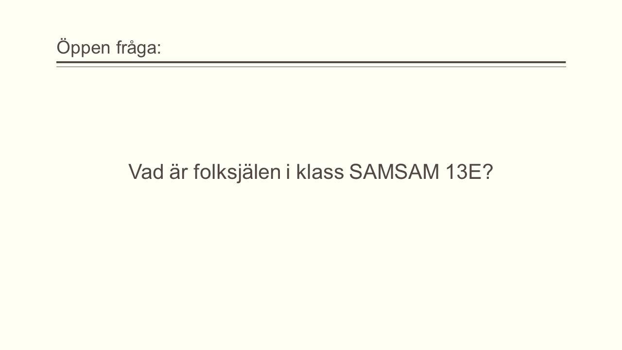 Öppen fråga: Vad är folksjälen i klass SAMSAM 13E?