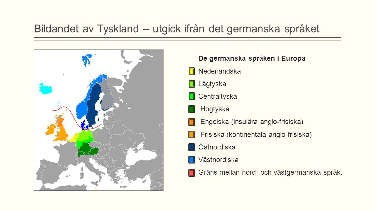 Bildandet av Tyskland – utgick ifrån det germanska språket De germanska språken i Europa Nederländska Lågtyska Centraltyska Högtyska Engelska (insulär
