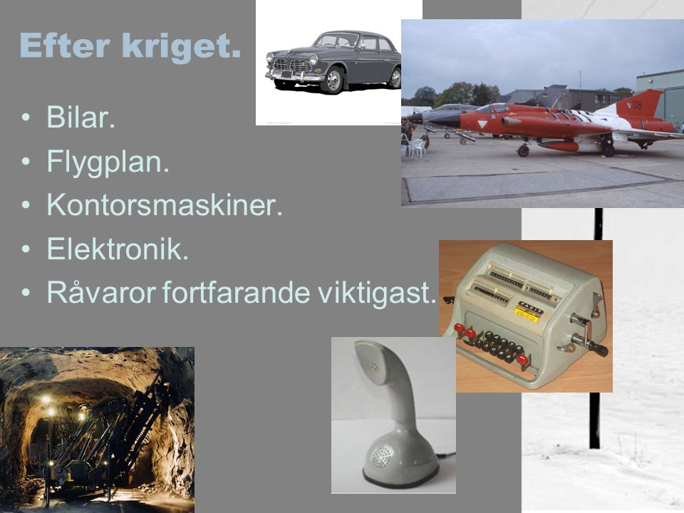 Efter kriget. Bilar. Flygplan. Kontorsmaskiner. Elektronik. Råvaror fortfarande viktigast.