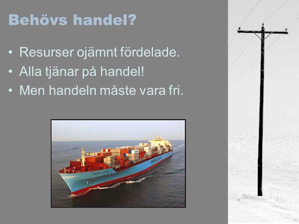 Behövs handel? Resurser ojämnt fördelade. Alla tjänar på handel! Men handeln måste vara fri.