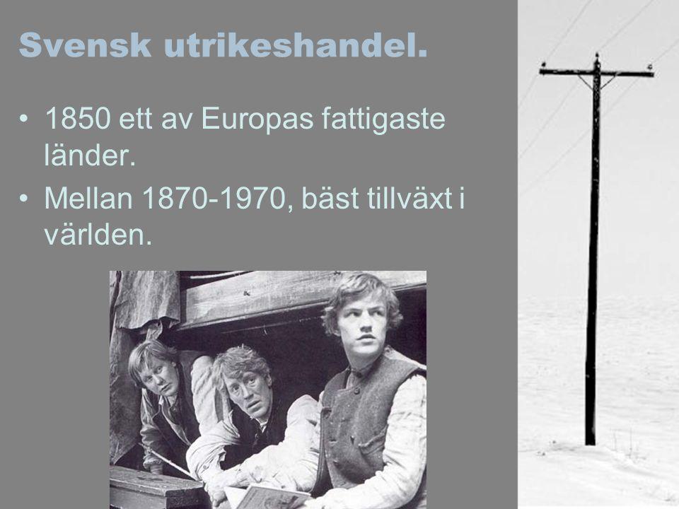 Svensk utrikeshandel. 1850 ett av Europas fattigaste länder. Mellan 1870-1970, bäst tillväxt i världen.