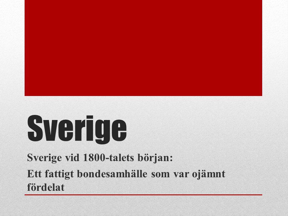 Sverige Sverige vid 1800-talets början: Ett fattigt bondesamhälle som var ojämnt fördelat