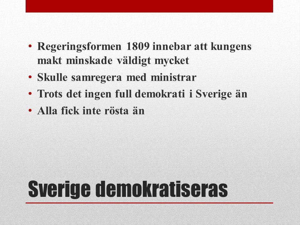 Sverige demokratiseras Regeringsformen 1809 innebar att kungens makt minskade väldigt mycket Skulle samregera med ministrar Trots det ingen full demok
