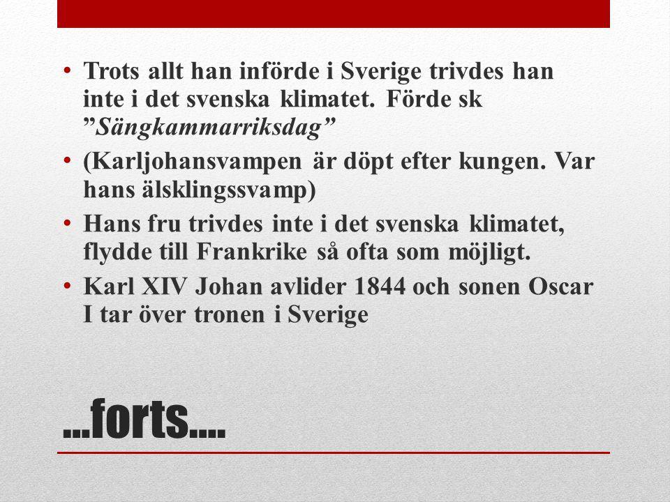"""…forts…. Trots allt han införde i Sverige trivdes han inte i det svenska klimatet. Förde sk """"Sängkammarriksdag"""" (Karljohansvampen är döpt efter kungen"""