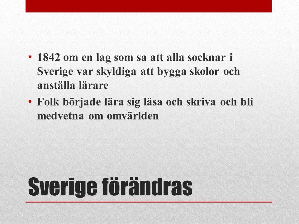 Sverige förändras 1842 om en lag som sa att alla socknar i Sverige var skyldiga att bygga skolor och anställa lärare Folk började lära sig läsa och sk