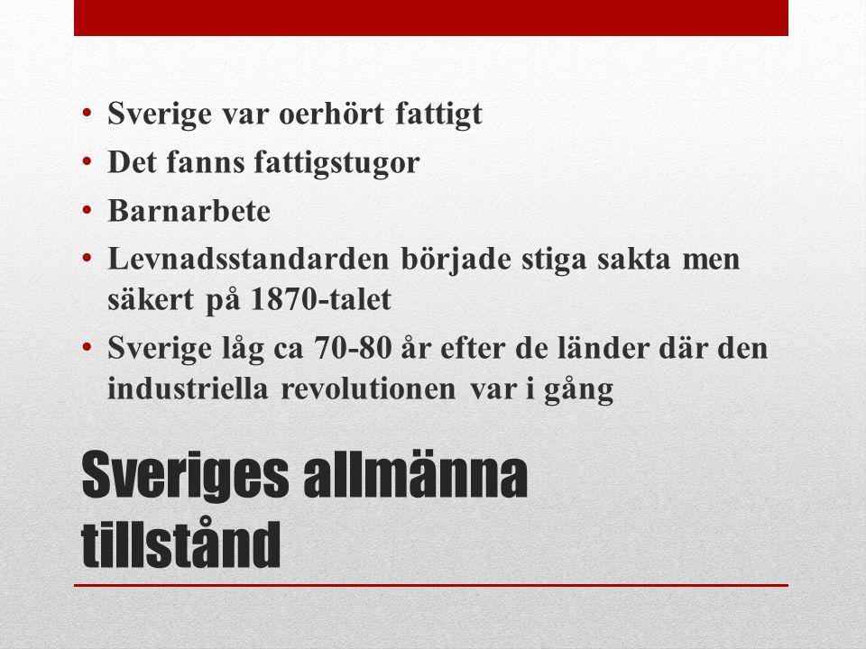 Sveriges allmänna tillstånd Sverige var oerhört fattigt Det fanns fattigstugor Barnarbete Levnadsstandarden började stiga sakta men säkert på 1870-tal