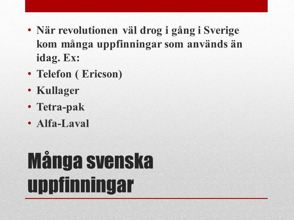 Många svenska uppfinningar När revolutionen väl drog i gång i Sverige kom många uppfinningar som används än idag. Ex: Telefon ( Ericson) Kullager Tetr