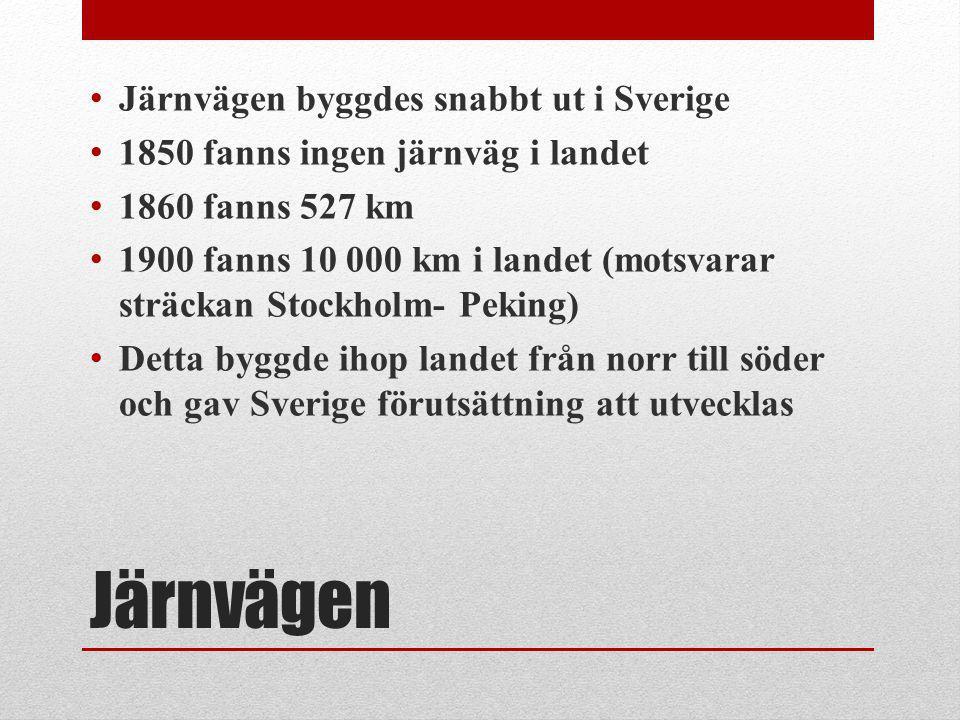 Järnvägen Järnvägen byggdes snabbt ut i Sverige 1850 fanns ingen järnväg i landet 1860 fanns 527 km 1900 fanns 10 000 km i landet (motsvarar sträckan