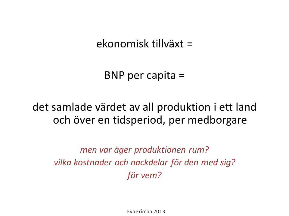 ekonomisk tillväxt = BNP per capita = det samlade värdet av all produktion i ett land och över en tidsperiod, per medborgare men var äger produktionen