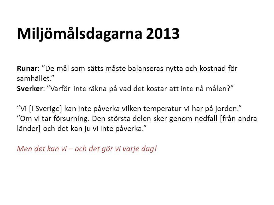 """Miljömålsdagarna 2013 Runar: """"De mål som sätts måste balanseras nytta och kostnad för samhället."""" Sverker: """"Varför inte räkna på vad det kostar att in"""