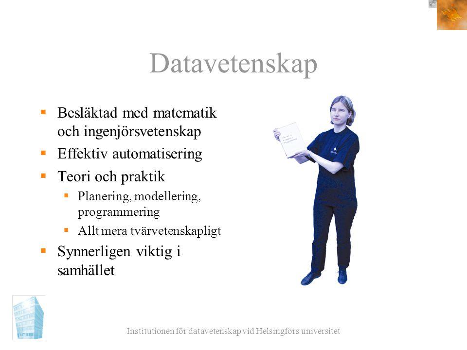 Institutionen för datavetenskap vid Helsingfors universitet Datavetenskap  Besläktad med matematik och ingenjörsvetenskap  Effektiv automatisering 