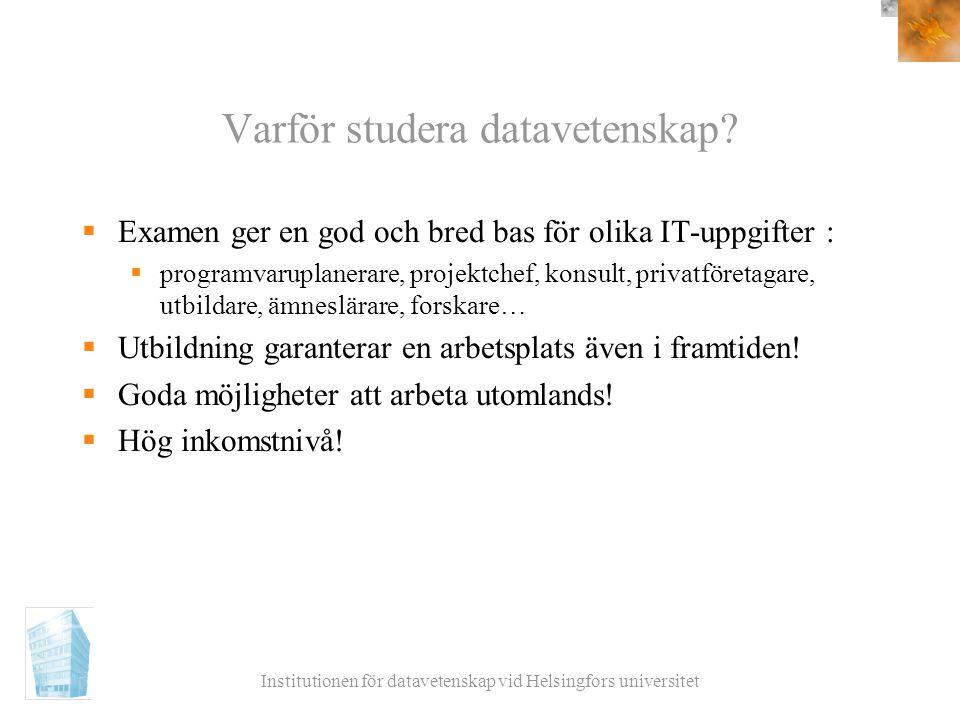 Institutionen för datavetenskap vid Helsingfors universitet Varför studera datavetenskap?  Examen ger en god och bred bas för olika IT-uppgifter : 