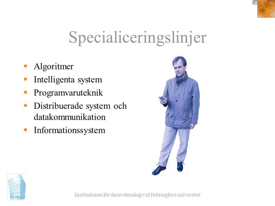 Institutionen för datavetenskap vid Helsingfors universitet Specialiceringslinjer  Algoritmer  Intelligenta system  Programvaruteknik  Distribuera