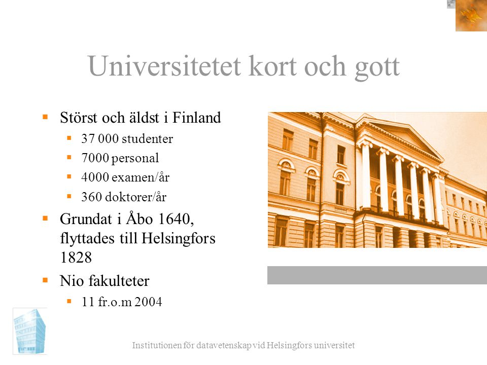 Universitetet kort och gott  Störst och äldst i Finland  37 000 studenter  7000 personal  4000 examen/år  360 doktorer/år  Grundat i Åbo 1640, f