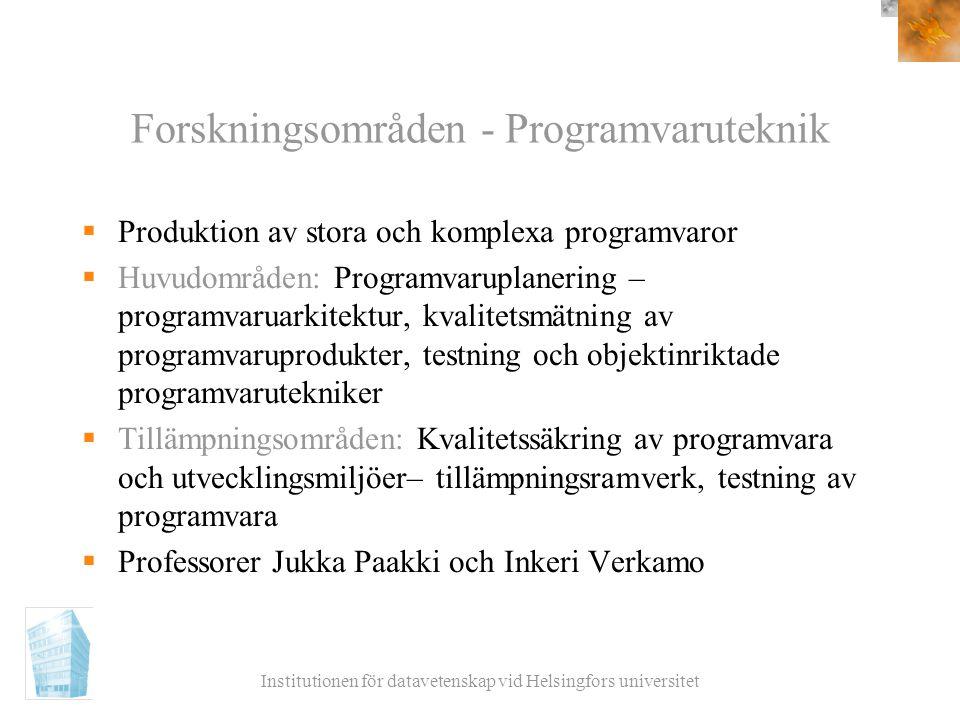 Institutionen för datavetenskap vid Helsingfors universitet Forskningsområden - Programvaruteknik  Produktion av stora och komplexa programvaror  Hu