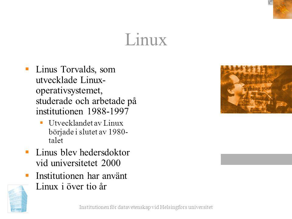Institutionen för datavetenskap vid Helsingfors universitet Linux  Linus Torvalds, som utvecklade Linux- operativsystemet, studerade och arbetade på