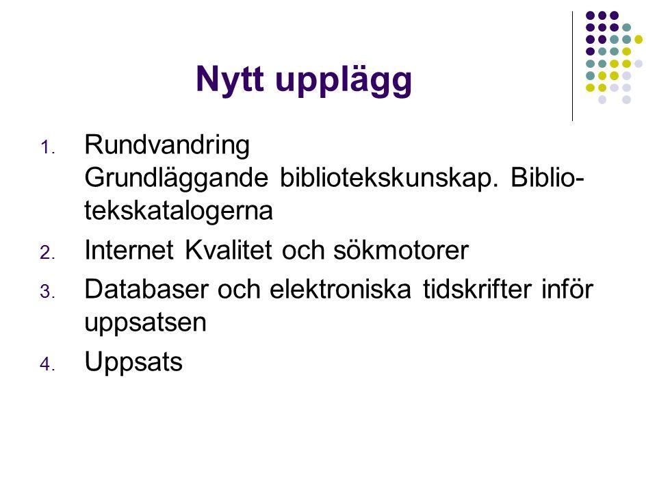 Nytt upplägg 1.Rundvandring Grundläggande bibliotekskunskap.