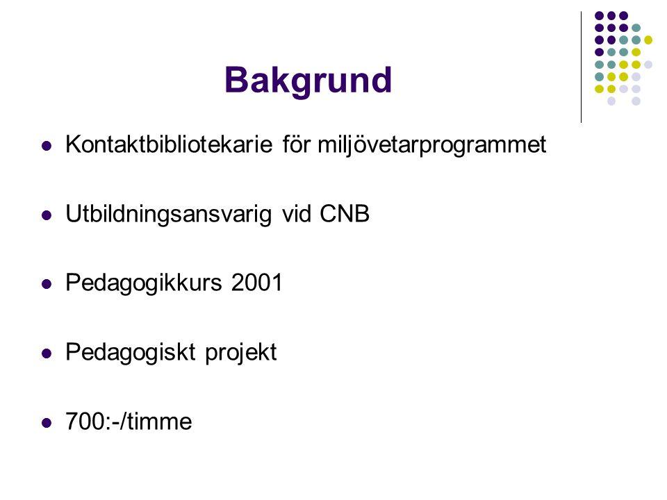 Bakgrund Kontaktbibliotekarie för miljövetarprogrammet Utbildningsansvarig vid CNB Pedagogikkurs 2001 Pedagogiskt projekt 700:-/timme