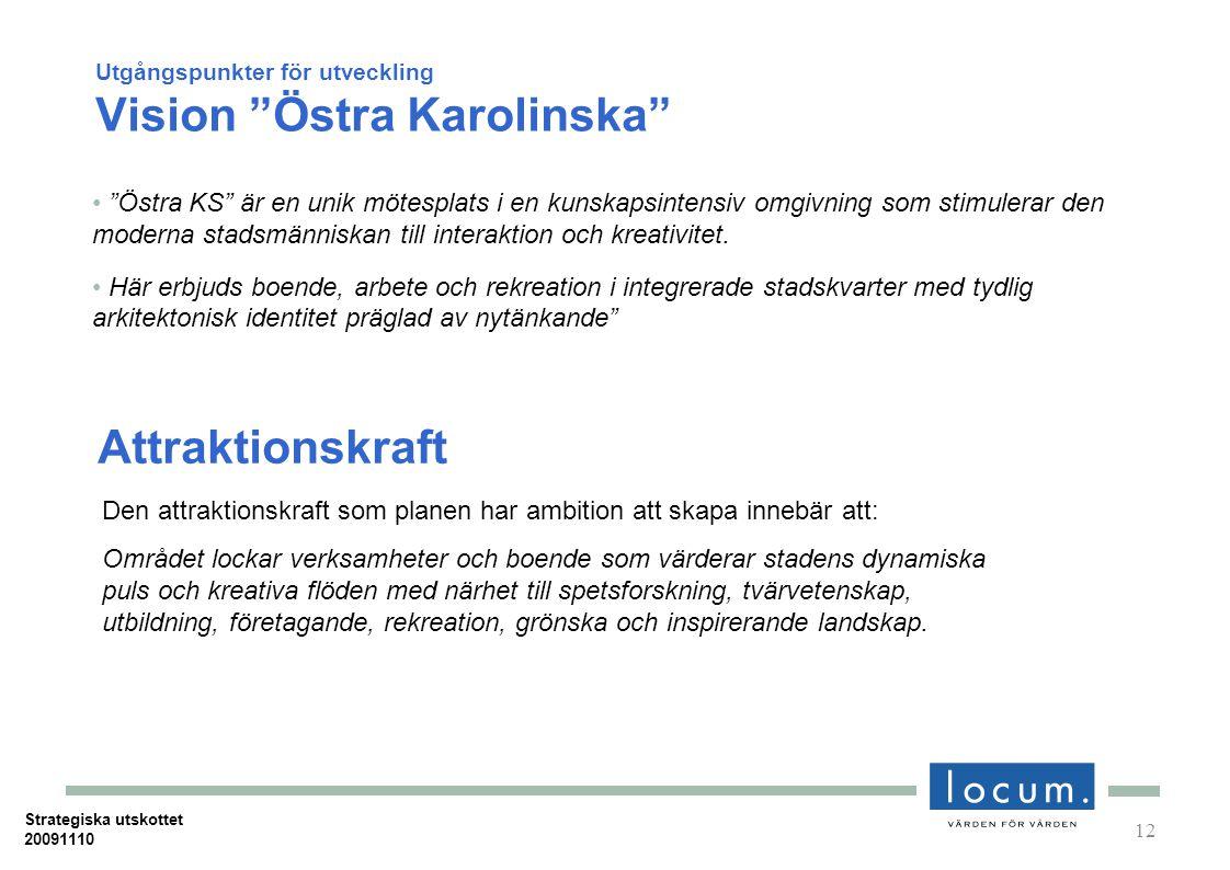 Utgångspunkter för utveckling Vision Östra Karolinska Östra KS är en unik mötesplats i en kunskapsintensiv omgivning som stimulerar den moderna stadsmänniskan till interaktion och kreativitet.