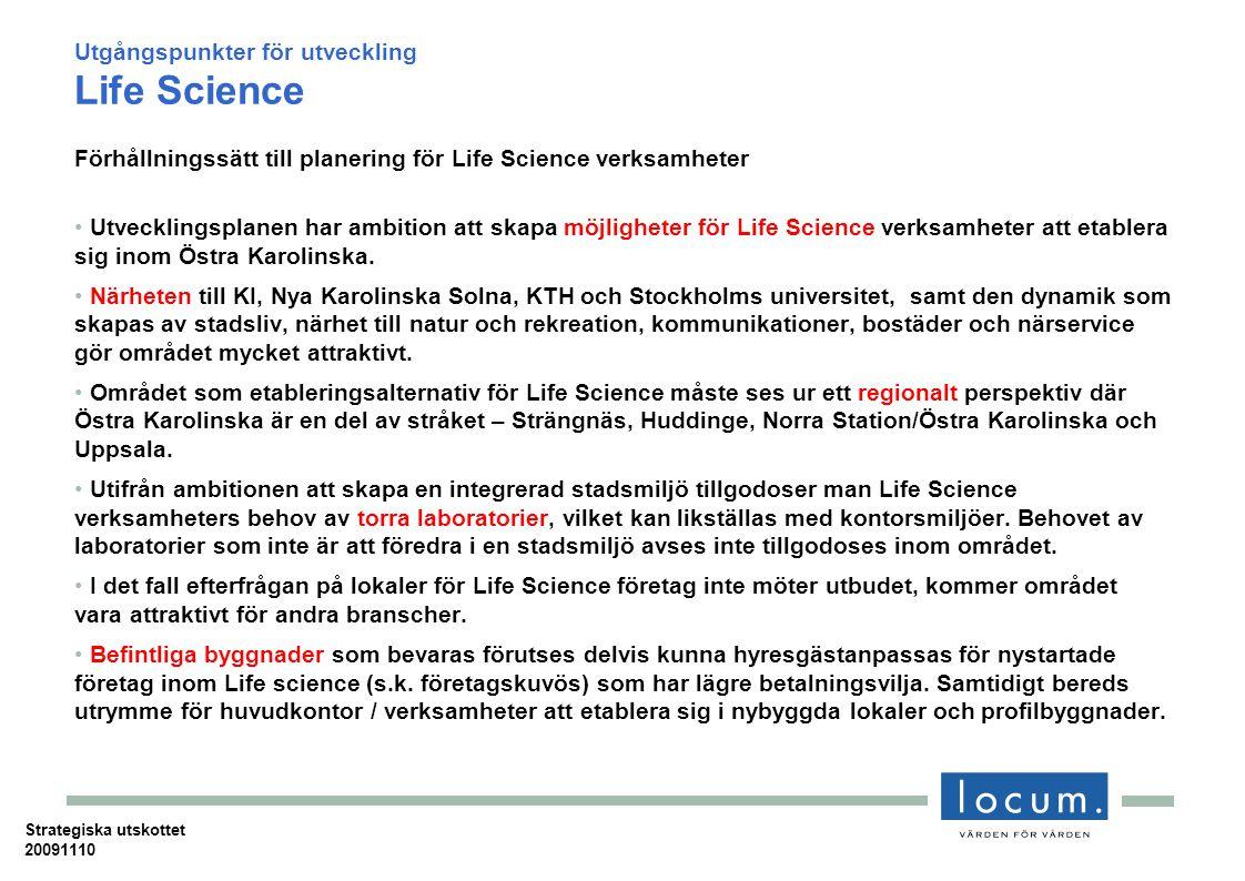 Utgångspunkter för utveckling Life Science Förhållningssätt till planering för Life Science verksamheter Utvecklingsplanen har ambition att skapa möjligheter för Life Science verksamheter att etablera sig inom Östra Karolinska.