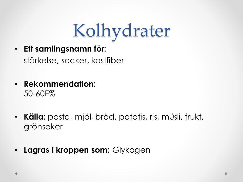 Kolhydrater Ett samlingsnamn för: stärkelse, socker, kostfiber Rekommendation: 50-60E% Källa: pasta, mjöl, bröd, potatis, ris, müsli, frukt, grönsaker Lagras i kroppen som: Glykogen