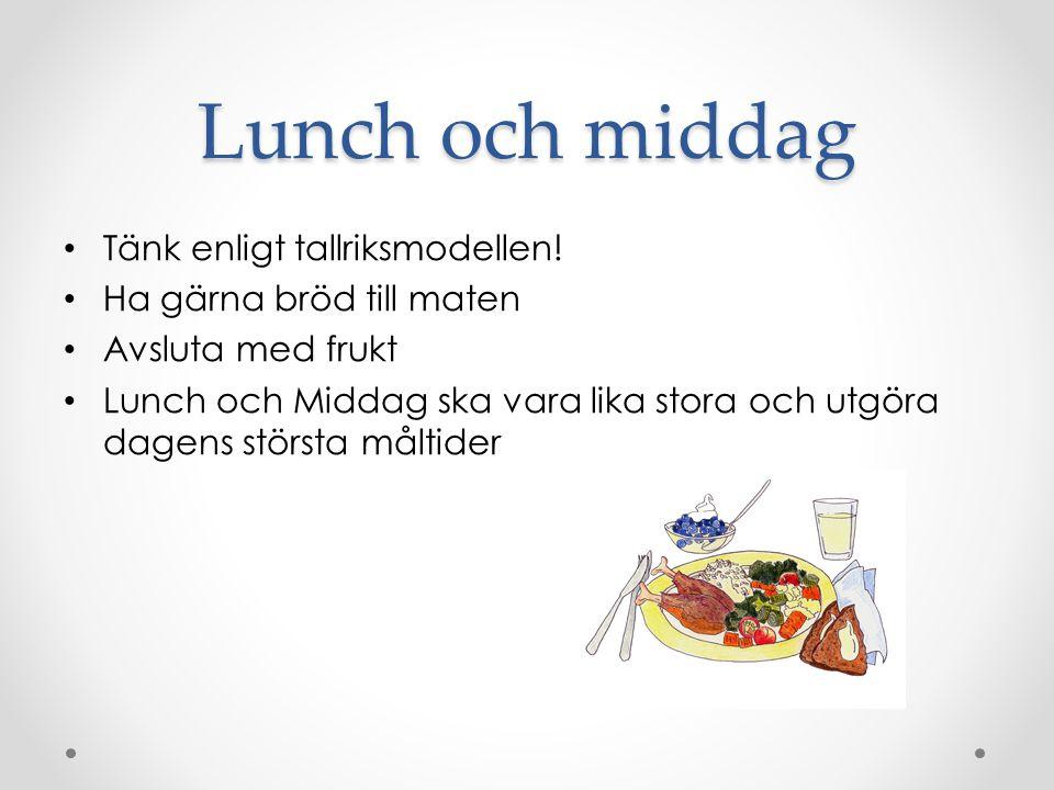 Lunch och middag Tänk enligt tallriksmodellen.