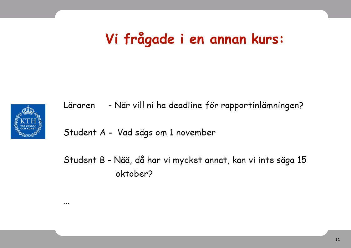 11 Vi frågade i en annan kurs: Läraren - När vill ni ha deadline för rapportinlämningen.