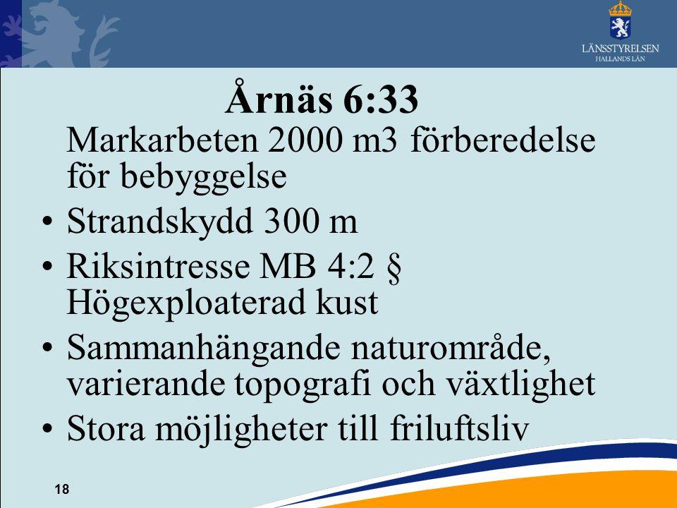 18 Årnäs 6:33 Markarbeten 2000 m3 förberedelse för bebyggelse Strandskydd 300 m Riksintresse MB 4:2 § Högexploaterad kust Sammanhängande naturområde,