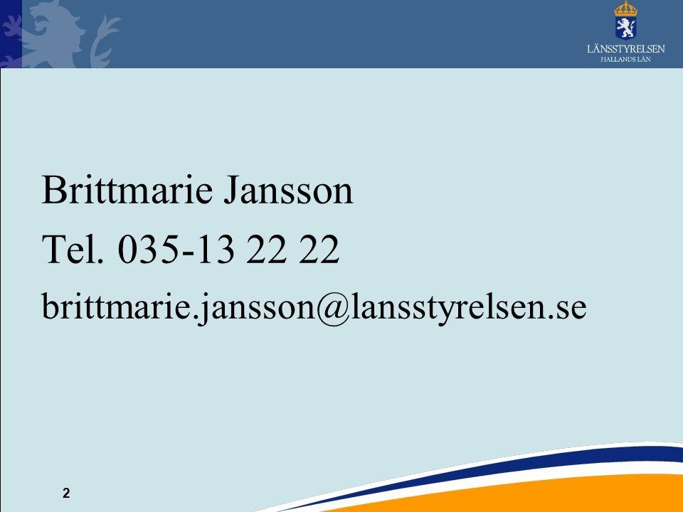 2 Brittmarie Jansson Tel. 035-13 22 22 brittmarie.jansson@lansstyrelsen.se