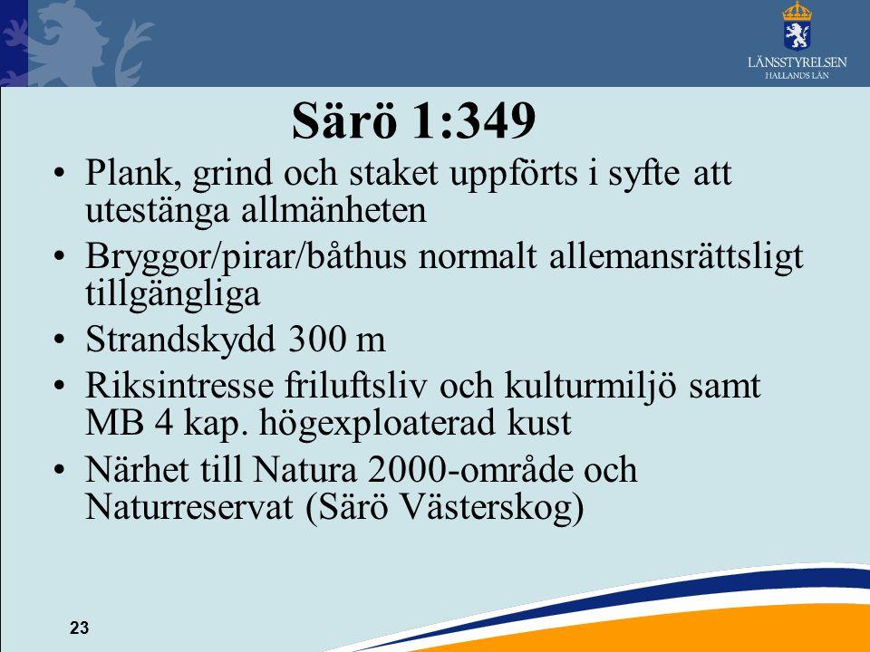 23 Särö 1:349 Plank, grind och staket uppförts i syfte att utestänga allmänheten Bryggor/pirar/båthus normalt allemansrättsligt tillgängliga Strandskydd 300 m Riksintresse friluftsliv och kulturmiljö samt MB 4 kap.