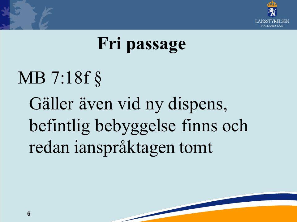6 Fri passage MB 7:18f § Gäller även vid ny dispens, befintlig bebyggelse finns och redan ianspråktagen tomt