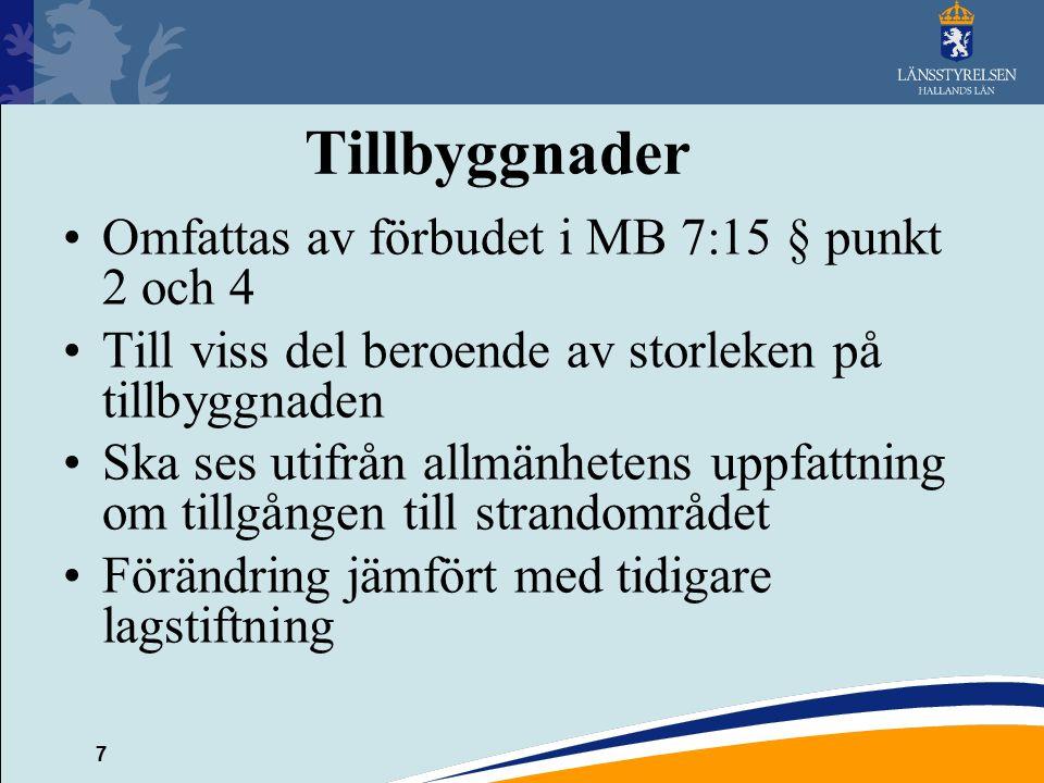 7 Tillbyggnader Omfattas av förbudet i MB 7:15 § punkt 2 och 4 Till viss del beroende av storleken på tillbyggnaden Ska ses utifrån allmänhetens uppfattning om tillgången till strandområdet Förändring jämfört med tidigare lagstiftning