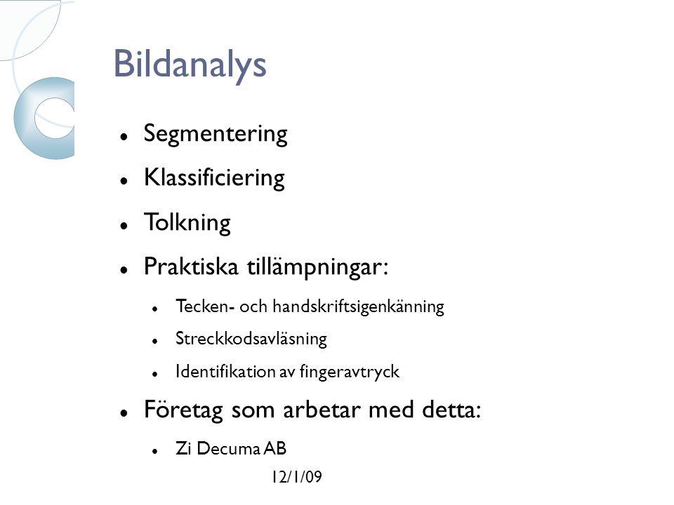 12/1/09 Bildanalys Segmentering Klassificiering Tolkning Praktiska tillämpningar: Tecken- och handskriftsigenkänning Streckkodsavläsning Identifikation av fingeravtryck Företag som arbetar med detta: Zi Decuma AB